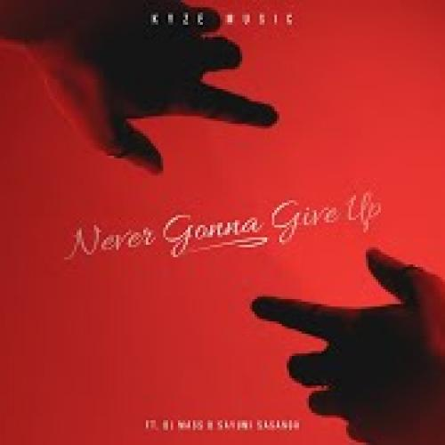 New Music : Kyze Music Ft Dj Mass & Sayumi Sasanga – Never Gonna Give Up