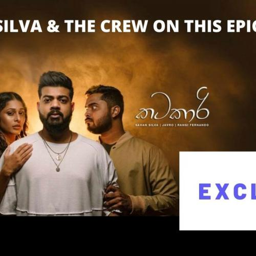 That Exclusive On 'Katakaari (කටකාරි)' With Sahan Silva & The Crew!